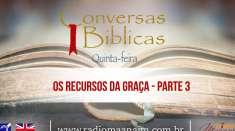 Conversas Bíblicas: Os recursos da graça - Parte 3