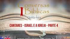 Conversas Bíblicas: Cantares - Israel e a Igreja - Parte 4